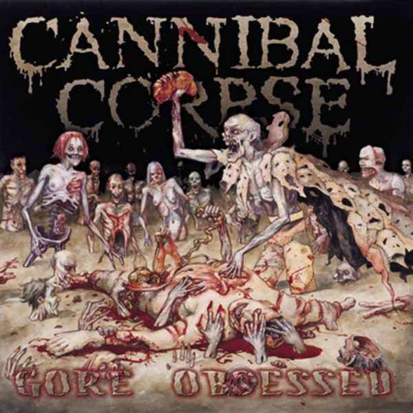Cannibal Corpse - Gore Obsessed