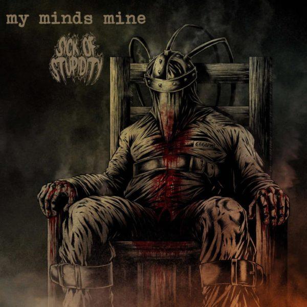 My Minds Mine / Sick of Stupidity - Split