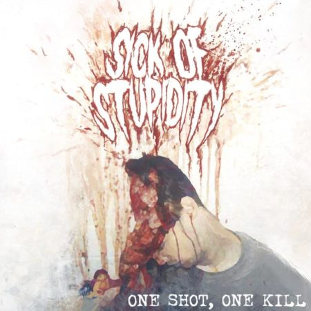 Sick of Stupidity - One Shot, One Kill
