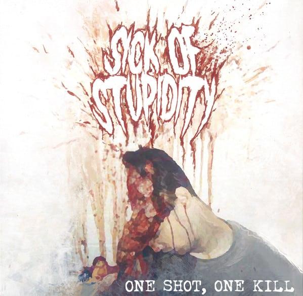 Sick of Stupidity - One Shot, One Kill